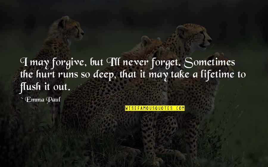 May We Never Forget Quotes By Emma Paul: I may forgive, but I'll never forget. Sometimes