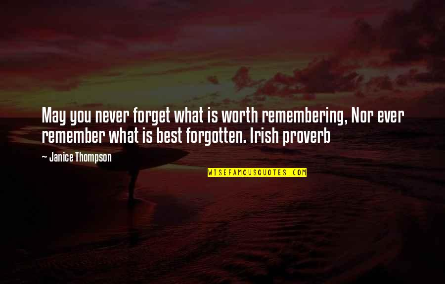 May We Never Forget Quotes By Janice Thompson: May you never forget what is worth remembering,