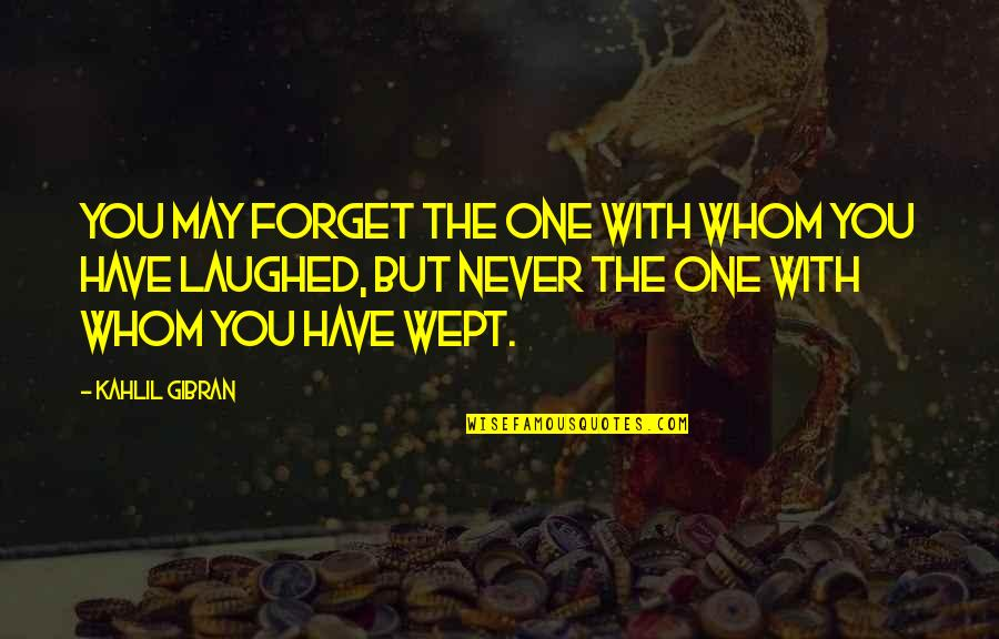 May We Never Forget Quotes By Kahlil Gibran: You may forget the one with whom you