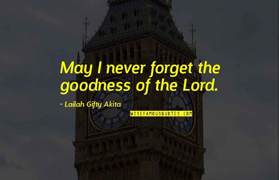 May We Never Forget Quotes By Lailah Gifty Akita: May I never forget the goodness of the