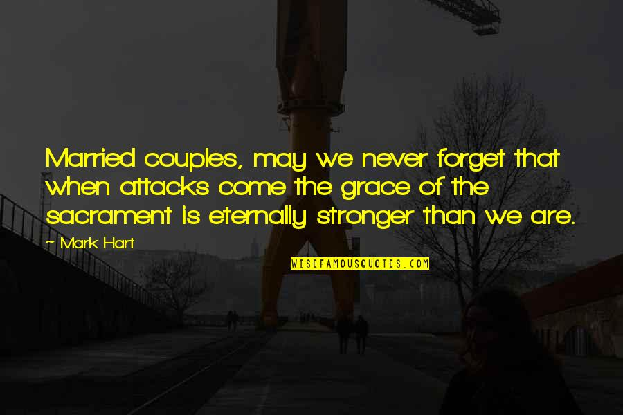 May We Never Forget Quotes By Mark Hart: Married couples, may we never forget that when