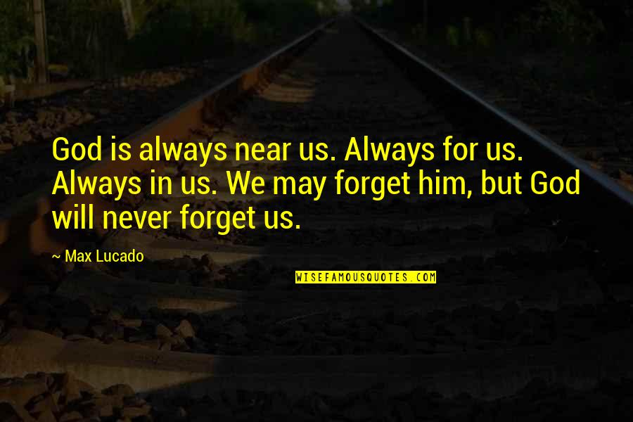 May We Never Forget Quotes By Max Lucado: God is always near us. Always for us.