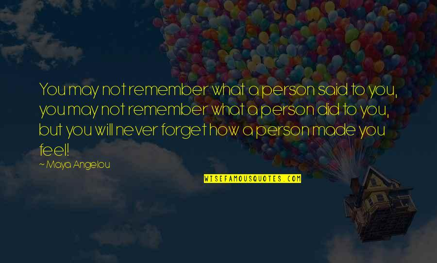 May We Never Forget Quotes By Maya Angelou: You may not remember what a person said