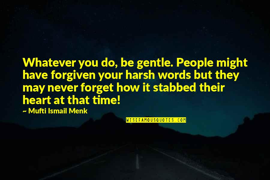 May We Never Forget Quotes By Mufti Ismail Menk: Whatever you do, be gentle. People might have