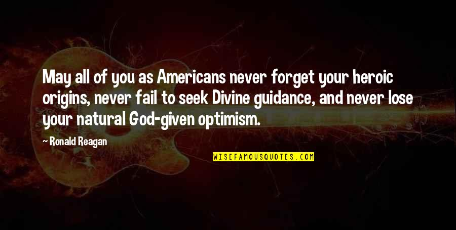 May We Never Forget Quotes By Ronald Reagan: May all of you as Americans never forget