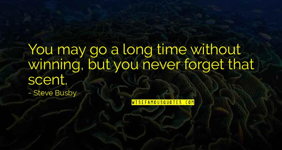 May We Never Forget Quotes By Steve Busby: You may go a long time without winning,