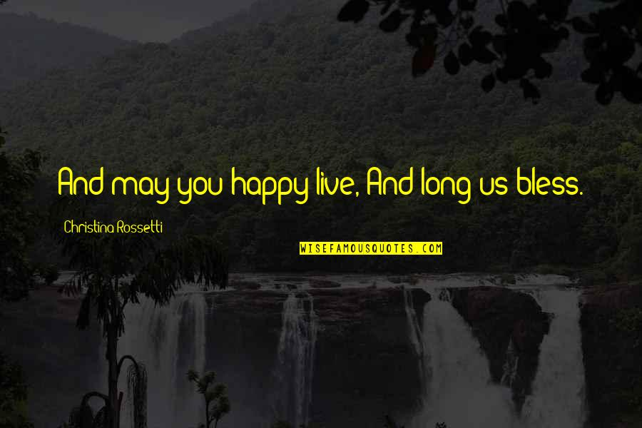 May You Live Long Birthday Quotes By Christina Rossetti: And may you happy live, And long us