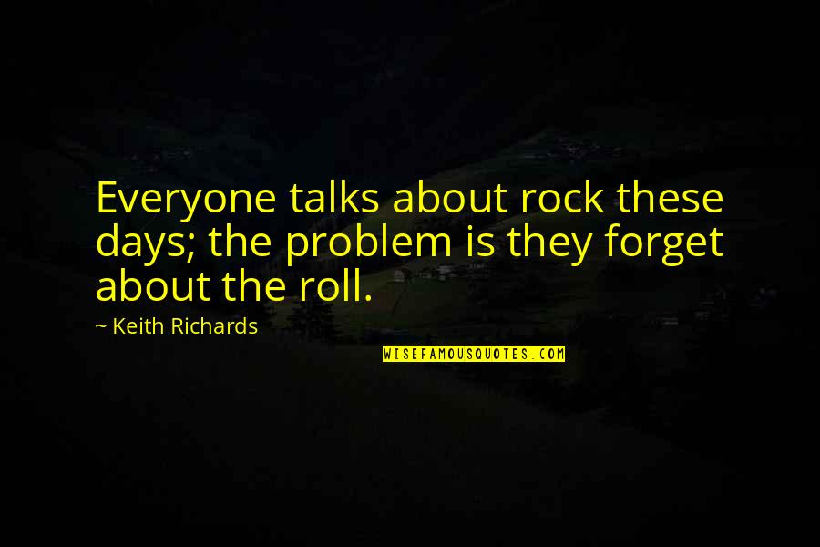 May Your Day Be Blessed Quotes By Keith Richards: Everyone talks about rock these days; the problem