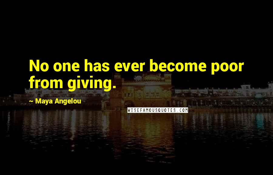 Maya Angelou quotes: No one has ever become poor from giving.