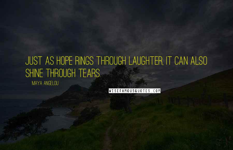 Maya Angelou quotes: Just as hope rings through laughter, it can also shine through tears.