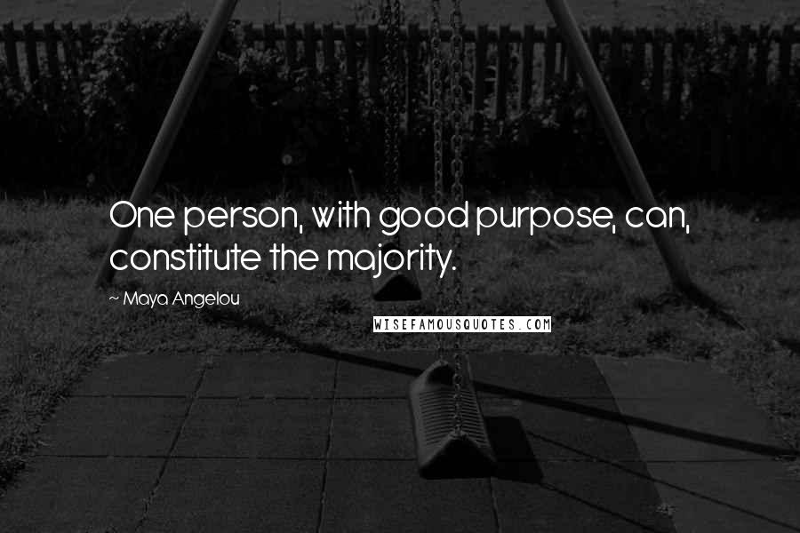 Maya Angelou quotes: One person, with good purpose, can, constitute the majority.