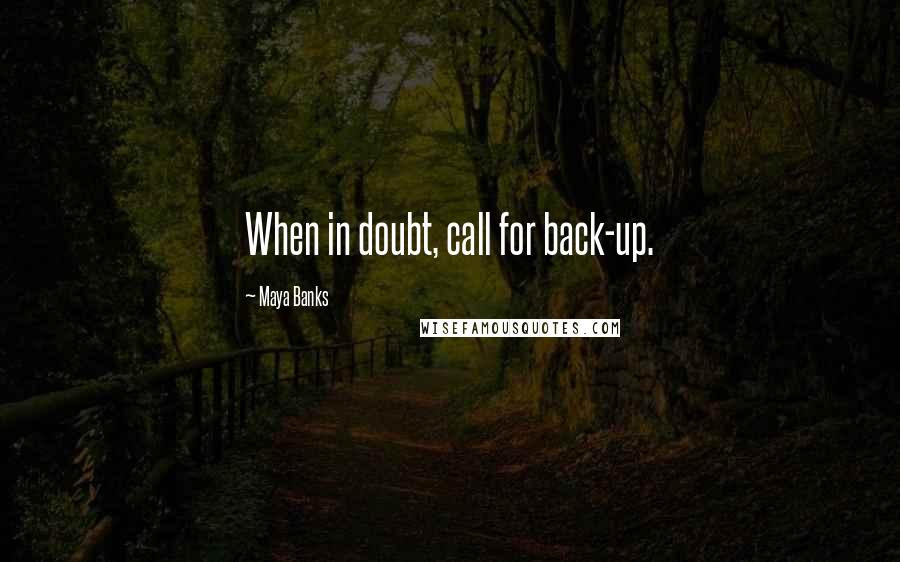 Maya Banks quotes: When in doubt, call for back-up.