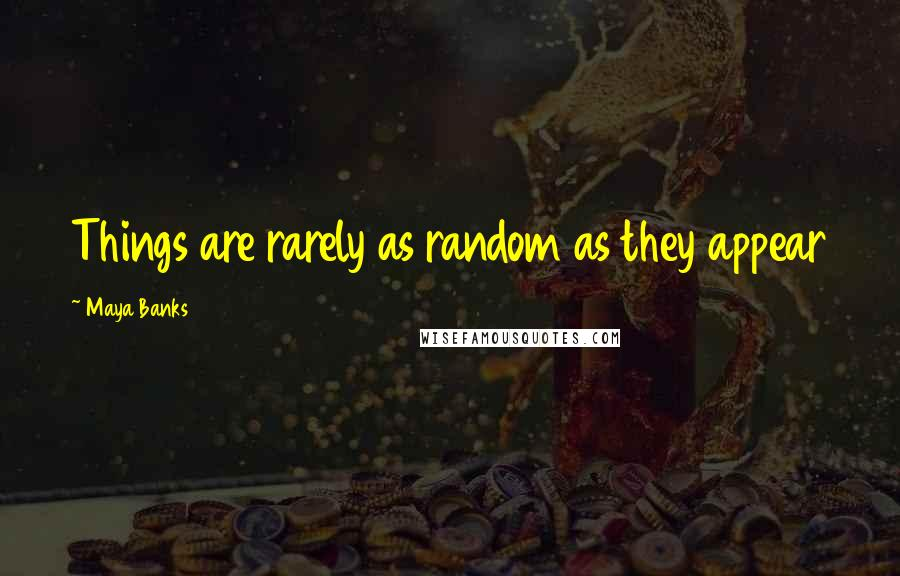 Maya Banks quotes: Things are rarely as random as they appear