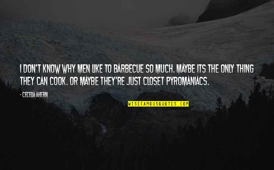 Maybe I Don't Love You Quotes By Cecelia Ahern: I don't know why men like to barbecue