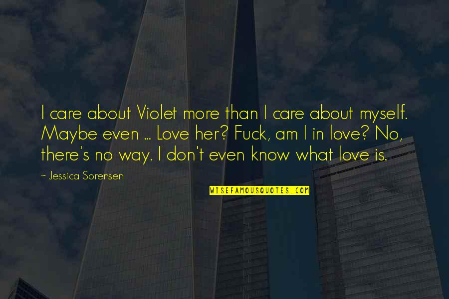 Maybe I Don't Love You Quotes By Jessica Sorensen: I care about Violet more than I care