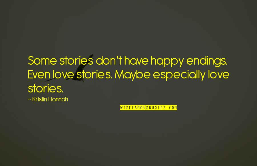 Maybe I Don't Love You Quotes By Kristin Hannah: Some stories don't have happy endings. Even love