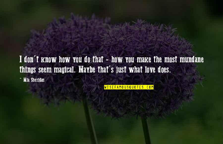 Maybe I Don't Love You Quotes By Mia Sheridan: I don't know how you do that -