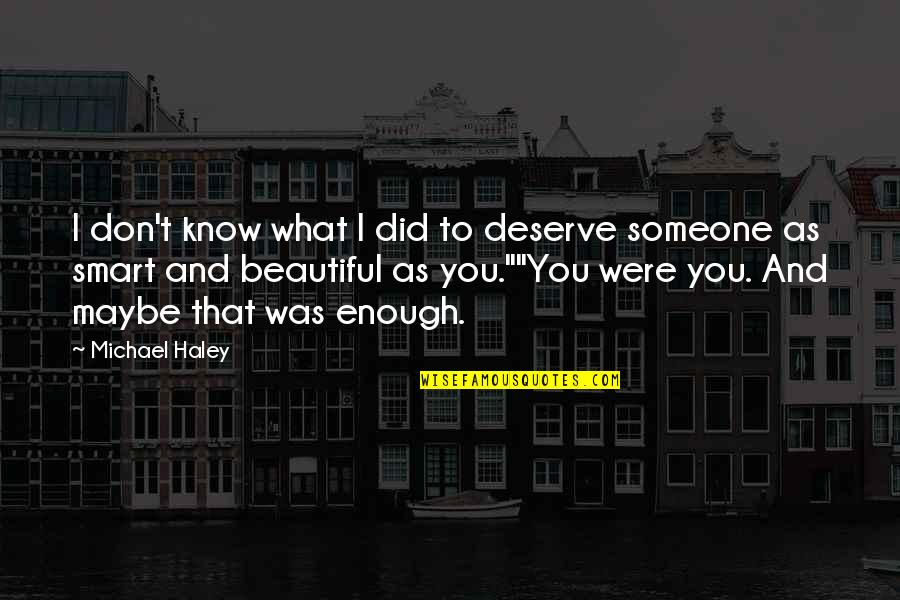 Maybe I Don't Love You Quotes By Michael Haley: I don't know what I did to deserve