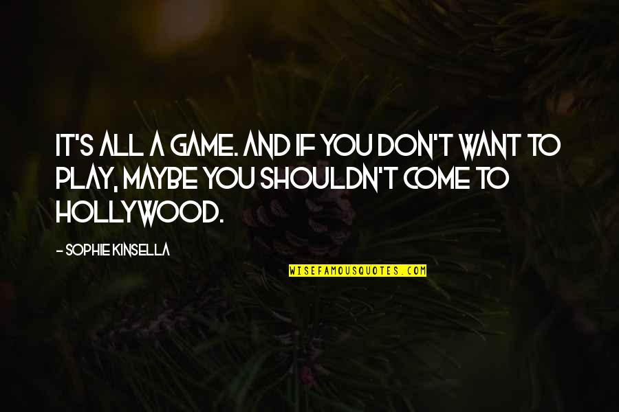 Maybe I Don't Love You Quotes By Sophie Kinsella: It's all a game. And if you don't