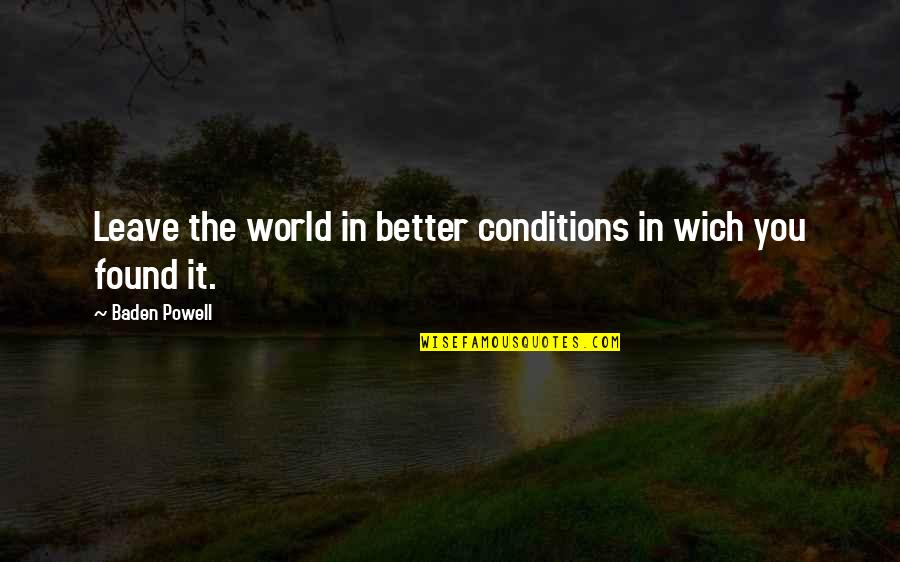 Maybe It Won't Work Out Quotes By Baden Powell: Leave the world in better conditions in wich