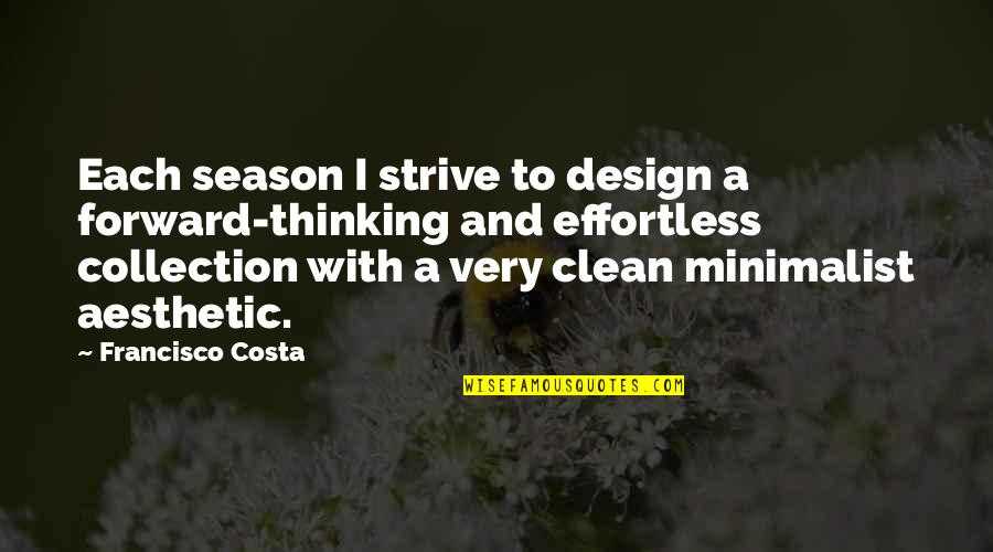 Maybe It Won't Work Out Quotes By Francisco Costa: Each season I strive to design a forward-thinking