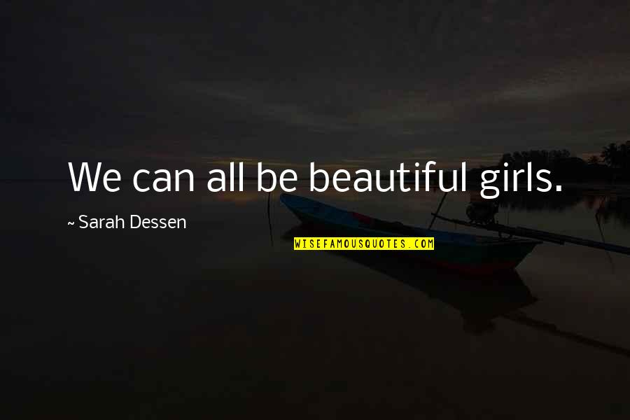 Maybe It Won't Work Out Quotes By Sarah Dessen: We can all be beautiful girls.