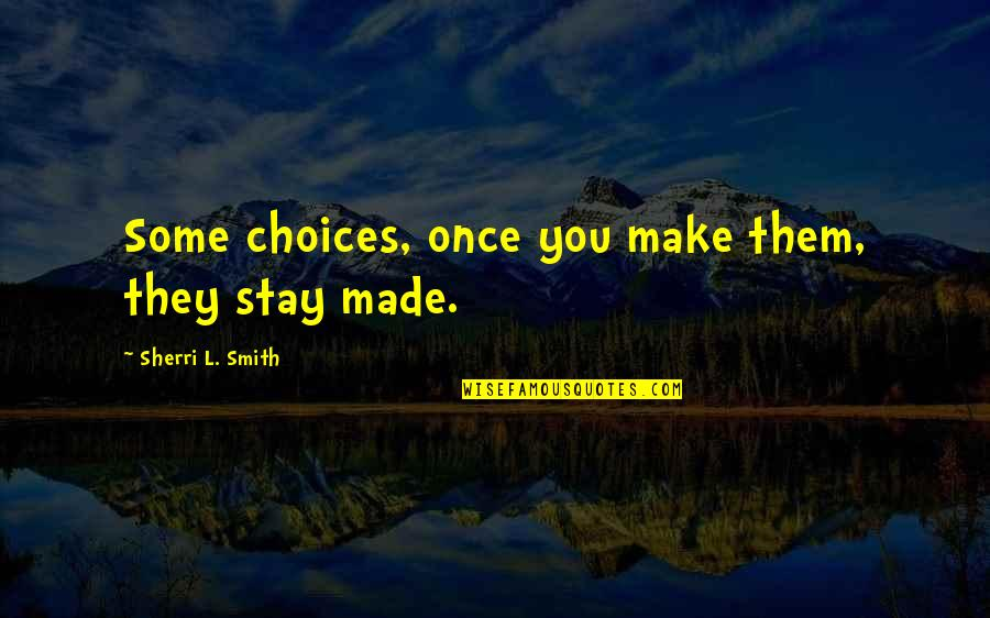 Maybe It Won't Work Out Quotes By Sherri L. Smith: Some choices, once you make them, they stay