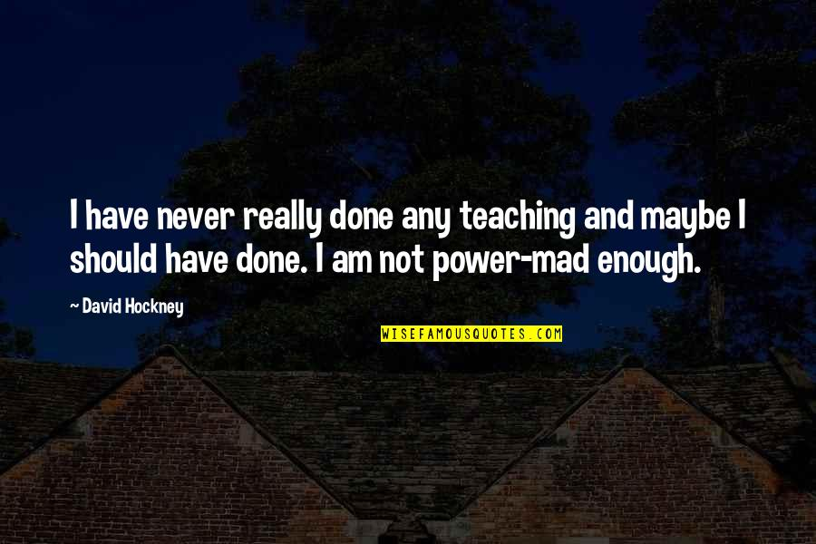 Maybe Maybe Not Quotes By David Hockney: I have never really done any teaching and