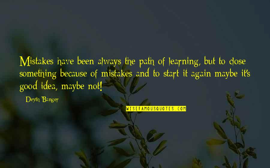 Maybe Maybe Not Quotes By Deyth Banger: Mistakes have been always the path of learning,