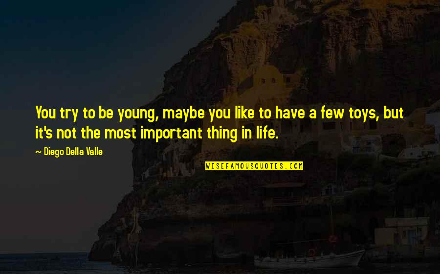 Maybe Maybe Not Quotes By Diego Della Valle: You try to be young, maybe you like
