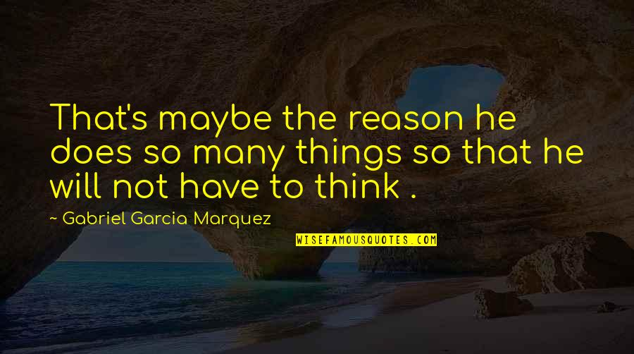 Maybe Maybe Not Quotes By Gabriel Garcia Marquez: That's maybe the reason he does so many