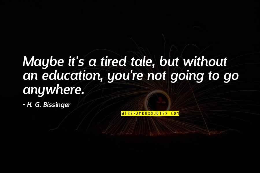 Maybe Maybe Not Quotes By H. G. Bissinger: Maybe it's a tired tale, but without an