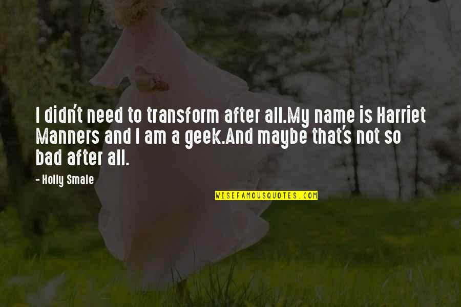 Maybe Maybe Not Quotes By Holly Smale: I didn't need to transform after all.My name
