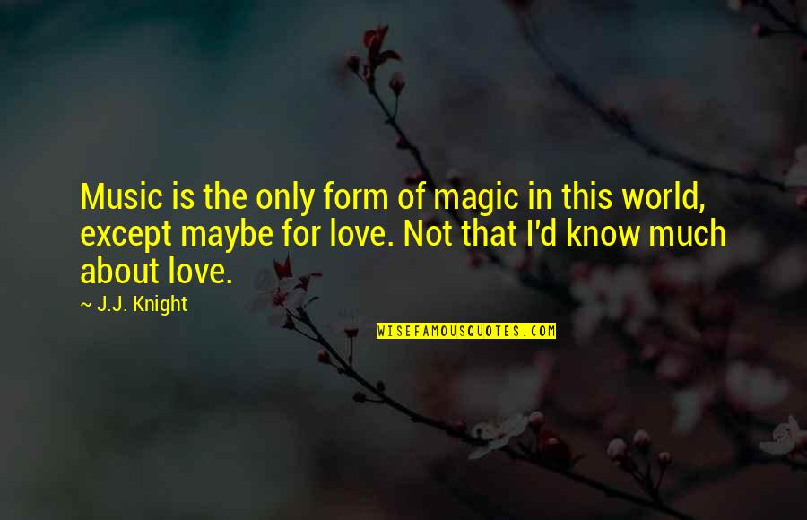 Maybe Maybe Not Quotes By J.J. Knight: Music is the only form of magic in