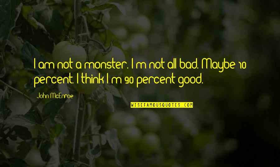 Maybe Maybe Not Quotes By John McEnroe: I am not a monster. I'm not all
