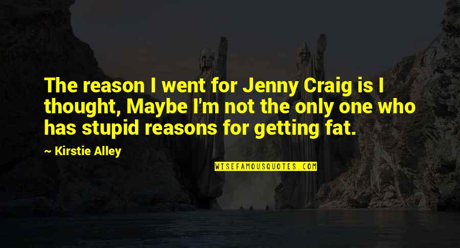 Maybe Maybe Not Quotes By Kirstie Alley: The reason I went for Jenny Craig is