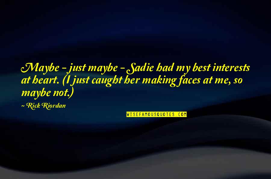 Maybe Maybe Not Quotes By Rick Riordan: Maybe - just maybe - Sadie had my
