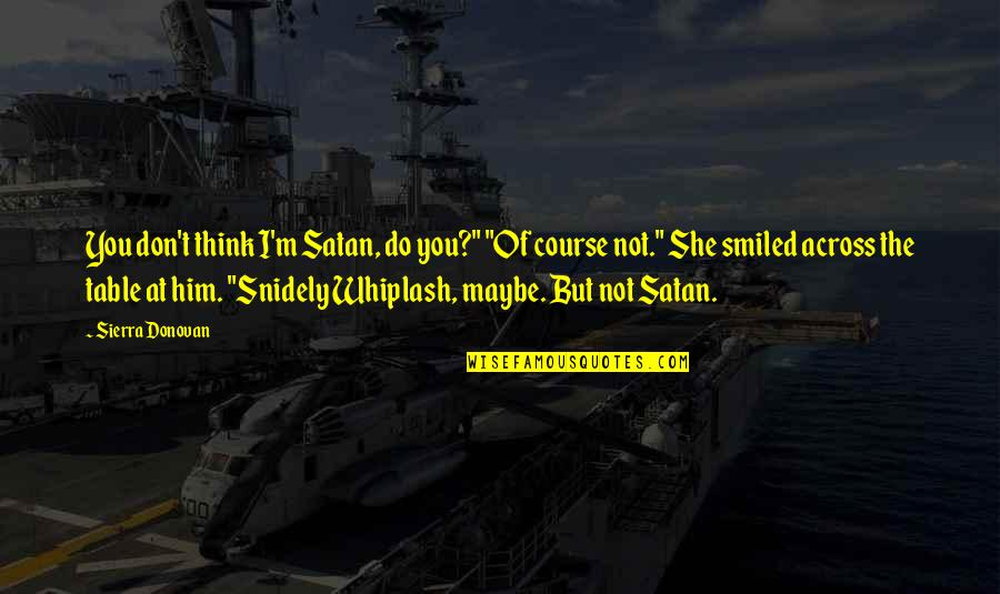 "Maybe Maybe Not Quotes By Sierra Donovan: You don't think I'm Satan, do you?"" ""Of"