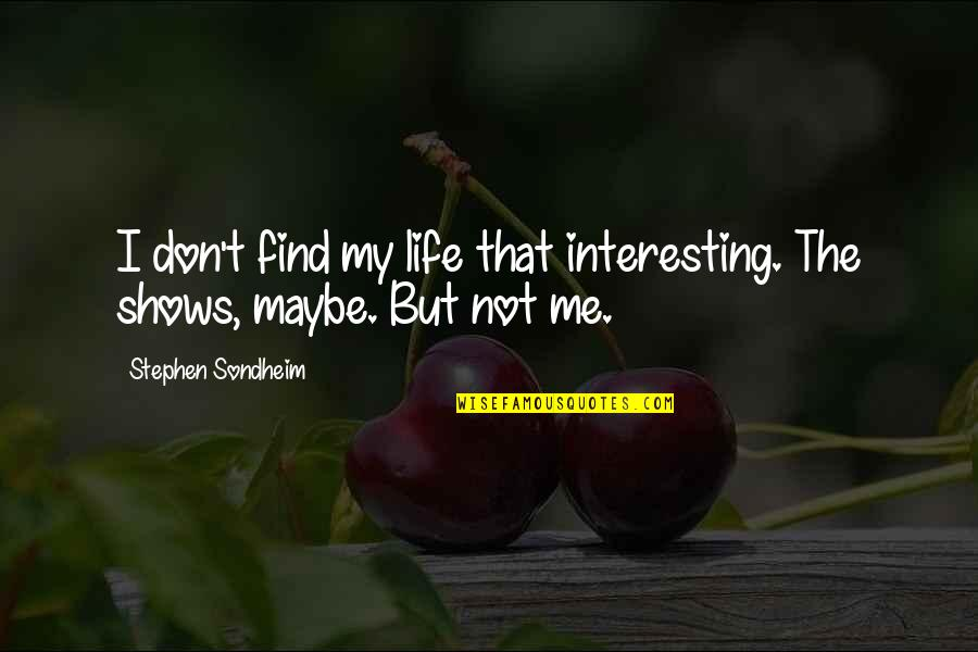 Maybe Maybe Not Quotes By Stephen Sondheim: I don't find my life that interesting. The