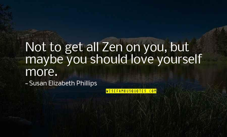 Maybe Maybe Not Quotes By Susan Elizabeth Phillips: Not to get all Zen on you, but