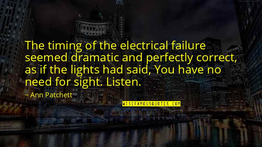 Maycomb County Location Quotes By Ann Patchett: The timing of the electrical failure seemed dramatic