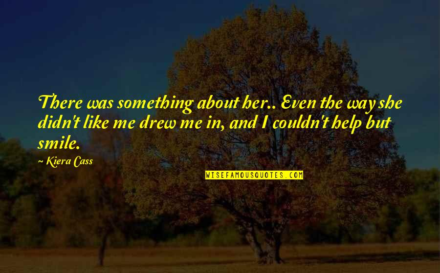 Maycomb County Location Quotes By Kiera Cass: There was something about her.. Even the way