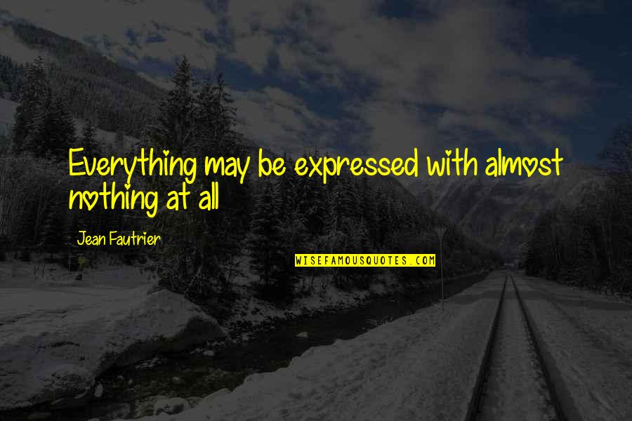 Maycomb Tribune Quotes By Jean Fautrier: Everything may be expressed with almost nothing at