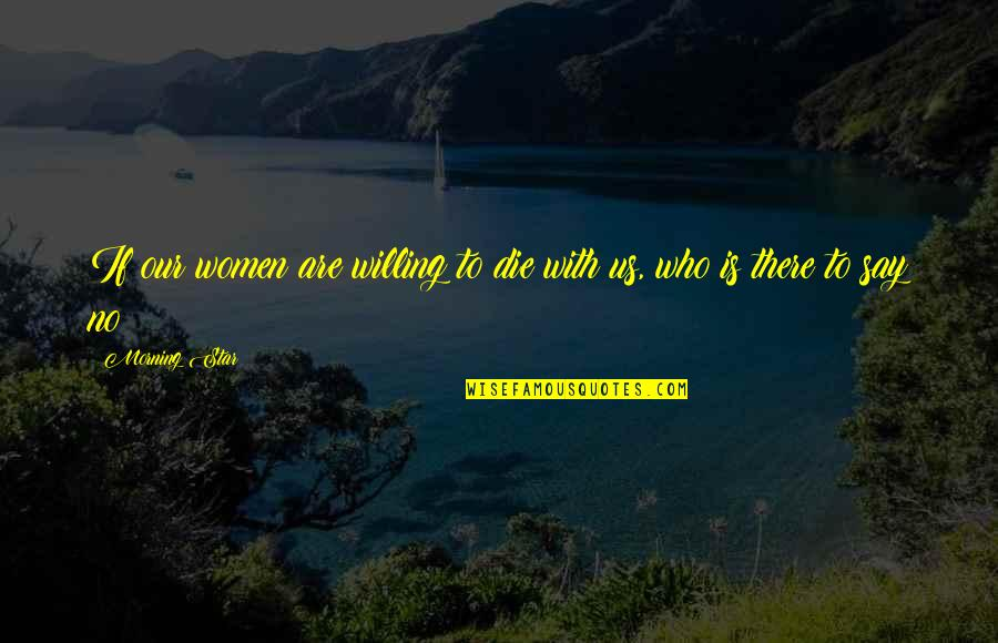 Maycomb Tribune Quotes By Morning Star: If our women are willing to die with