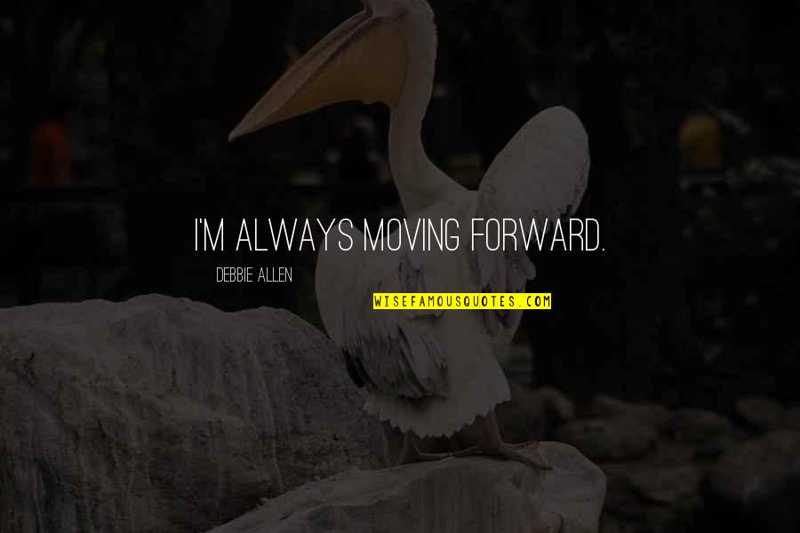 Mayella Ewell Being Lonely Quotes By Debbie Allen: I'm always moving forward.