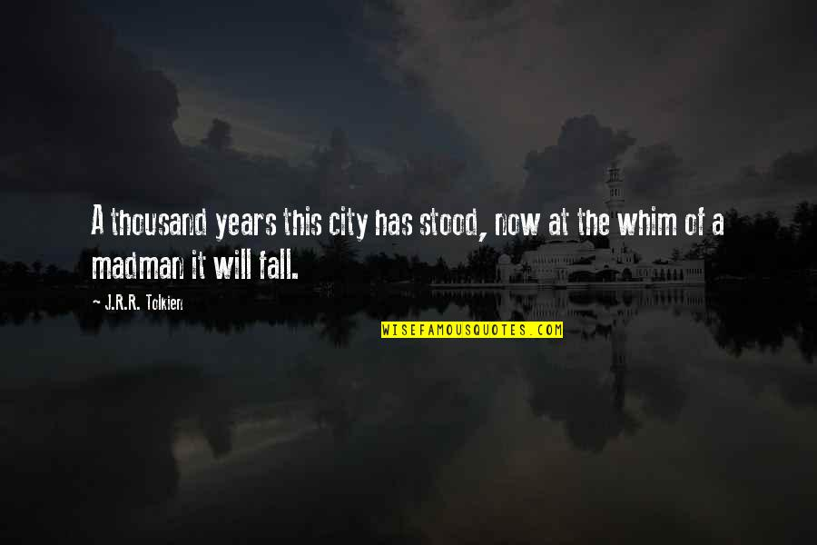 Mayella Ewell Being Lonely Quotes By J.R.R. Tolkien: A thousand years this city has stood, now