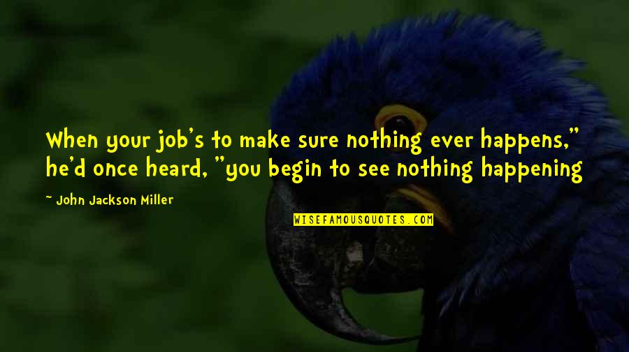 Mayflower Moving Company Quotes By John Jackson Miller: When your job's to make sure nothing ever