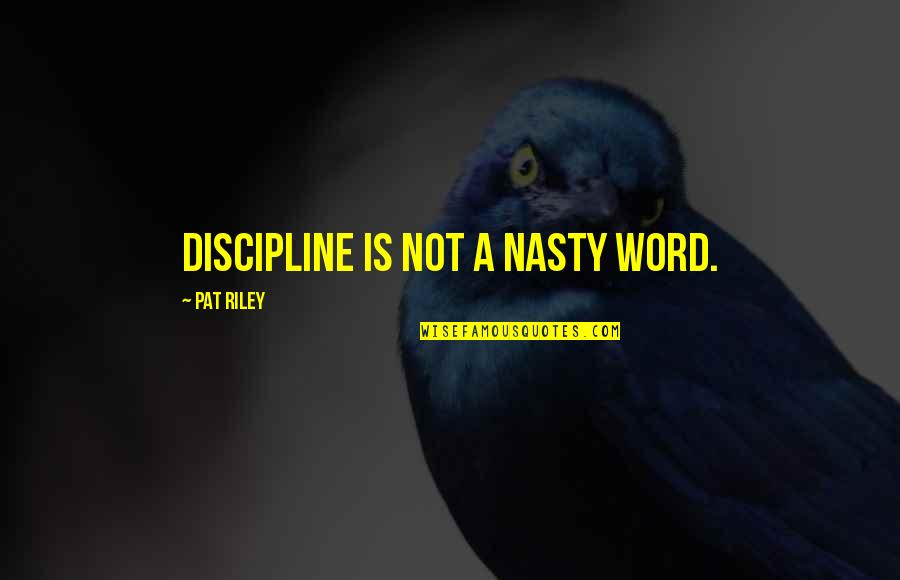 Mayflower Moving Company Quotes By Pat Riley: Discipline is not a nasty word.