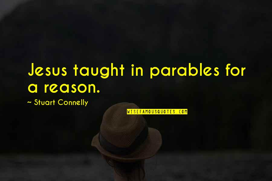 Mayflower Moving Company Quotes By Stuart Connelly: Jesus taught in parables for a reason.