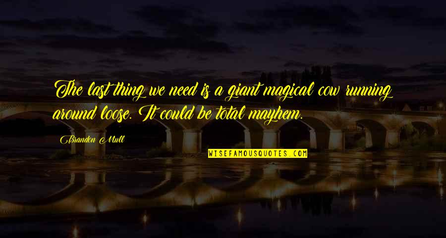 Mayhem Quotes By Brandon Mull: The last thing we need is a giant